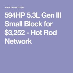 594HP 5.3L Gen III Small Block for $3,252 - Hot Rod Network