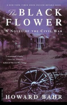 The Black Flower: A Novel of the Civil War by Howard Bahr tells a story of a young soldier from Mississippi fighting in a Civil War battle in Franklin, Tennessee. This novel is on the Notable Books of 1998 list by The New York Times.