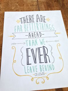 There Are Far Better Things Ahead: C.S. Lewis Quote 8x10 Print via Etsy