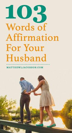 Affirm your husband with words of encouragement, support, and love.