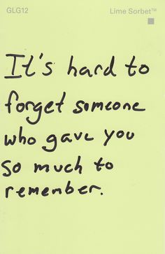 """It's hard to forget someone who gave you so much to remember."" #remember #love #lime #paint #confessions"
