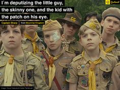 """I´m deputizing the little guy, the skinny one, and the kid with the patch on his eye.""  -- Moonrise Kingdom ♡ ♥"