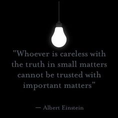 """whoever is careless with the truth in small matters cannot be trusted with important matters"" - the hidden actions in 2011, will manifest itself in the whole fake relationship."