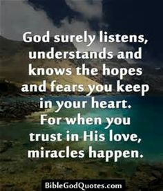 God surely listens, understands and knows the hopes God surely listens, understands and knows the hopes and fears yoou keep in your heart. For when you trust in His love, miracles .Bible and God Quotes Faith Quotes, Bible Quotes, Bible Verses, Faith Sayings, Religious Quotes, Spiritual Quotes, God Is Amazing, Spiritual Inspiration, Quotes About God