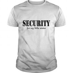 Security for my little brother Womens T Shirts Womens T Shirt LIMITED TIME ONLY. ORDER NOW if you like, Item Not Sold Anywhere Else. Amazing for you or gift for your family members and your friends. Thank you! #sister #shirts