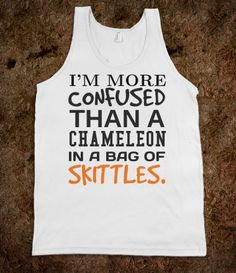 I'm more confused than a Chameleon in a bag full of Skittles tank top tee t shirt