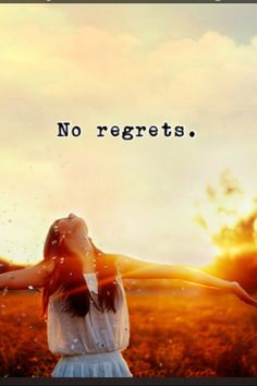 No regrets...No turning back...I live by this and am glad I do. Tell those you love them that you love them; say you're sorry, spend time with those who need you! BE KIND!!