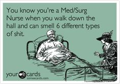 You know you're a Med/Surg Nurse when