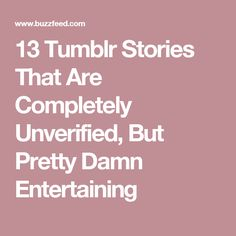 13 Tumblr Stories That Are Completely Unverified, But Pretty Damn Entertaining