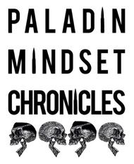 Paladin Mindset Chronicles - Life Lessons from a Non-Snowflake Millenial