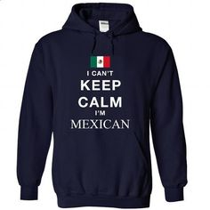 I CANT KEEP CALM - Mexican - #shirt ideas #tshirt flowers. PURCHASE NOW => https://www.sunfrog.com/Pets/I-CAN-NavyBlue-22089601-Hoodie.html?68278