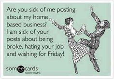 Tired of me posting about my home-based business? http://facebook.com/wealthmission  I am sick of your posts about being broke, hating your job, and wishing for Friday!