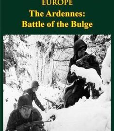 United States Army In Wwii – Europe – The Ardennes: Battle Of The Bulge [Illustrated Edition] PDF