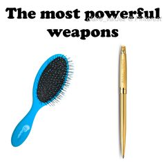 The most powerful weapons... | a hairbrush and a pen | Percy Jackson PJO