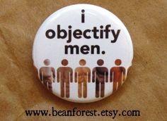 i objectify men - pinback button badge on Etsy, $1.50