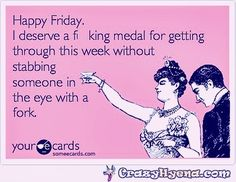 Happy #Friday! I deserve a f(king medal for getting through the week without stabbing someone in the eye with a fork. Anybody else? #cheers #happyfriday #weekend #instafriday #instacheer #fridaymood #Instafridayfeelz #weekendvibes #weekendsarelit #srsly #forrealz #weoutchea #LOL #fridayfunday via @Instagram via @IFTTT
