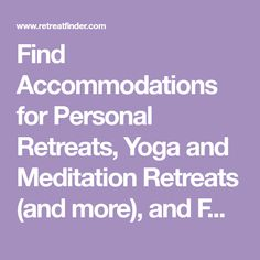 Find Accommodations for Personal Retreats, Yoga and Meditation Retreats (and more), and Facilities for Rent for Group Retreats