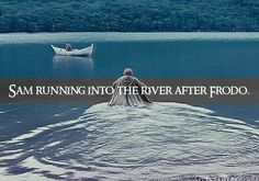Sam running into the river after Frodo. Submitted by:ohhhcocoa.// Can we just take a minute to appreciate the depth of this scene?