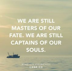 We are still masters of our fate. We are still captains of our souls. – Winston Churchill thedailyquotes.com