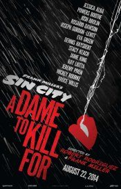 """Sin City: A Dame to Kill For (8/25/2014) an action/crime/adventure prequel/sequel gangster movie.  Based on """"A Dame to Kill For""""-Frank Miller.  Dwight is hunted down by the only woman he ever loved, Ava Lord, and watches his life go in a downward spiral. It takes place prior to """"The Big Fat Kill"""" in the film Frank Miller's Sin City, explaining why Dwight has a different face. Directed by Robert Rodriguez/Frank Miller. Stars: Mickey Rourke, Rosario Dawson, Jessica Alba, Michael Madsen and…"""