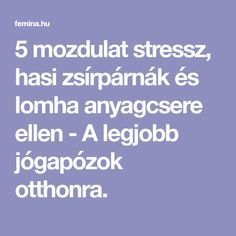 5 mozdulat stressz, hasi zsírpárnák és lomha anyagcsere ellen - A legjobb jógapózok otthonra. Go Fit, Yin Yoga, Zumba, Pilates, Health Fitness, Workout, Sports, Art, Hs Sports
