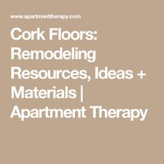 Cork Floors: Remodeling Resources, Ideas + Materials | Apartment Therapy