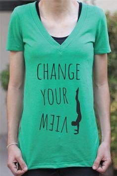 Change Your View - Women's Yoga Shirt - Women's Shirt - Yoga Top - Yoga Clothes - Yogi - Yogini - Gifts For Yogis - Gift For Yoga Lover