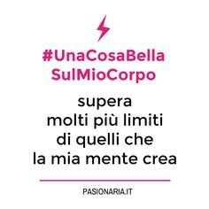 #UnaCosaBellaSulMioCorpo di Giulia. #PasionariaIT #bodylove #femminismo #feminism #autostima