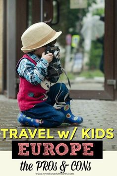 The Pros and Cons When You Travel with Kids in Europe #travelwithkids #travel #familytravel #family #prosandcons
