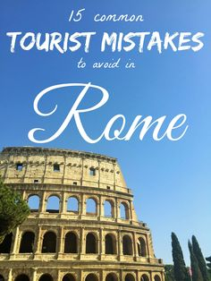 15 Tourist Mistakes to Avoid in Rome
