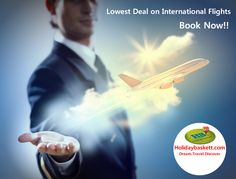 Get Cheap International Flight Tickets on Holidaybaskett.com. Here you will get lowest airfare on International & Domestic Flights.  Just call us +91-76660-16000 and get best airfare deals for international flights and international holiday packages. Our expertise Cheap Air Tickets Booking includes Honeymoon packages to Thailand, Dubai, Maldives, Mauritius, Europe, Australia and America.