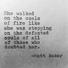 She walked on the coals of fire like she was stepping on the defeated souls of all of those who doubted her.
