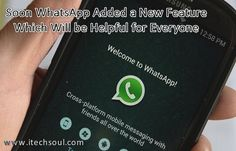 Soon WhatsApp Added a New Feature Which Will Be Helpful for Everyone