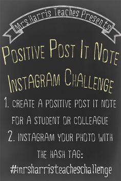"Teachers - The ""Positive Post It Note Instagram Challenge"" starts now! Share photos of positive post-its you leave for students and colleagues using the hashtag #mrsharristeacheschallenge."