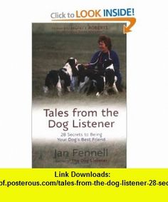Tales from the Dog Listener 28 Secrets to Being Your Dogs Best Friend (9781569755365) Jan Fennell, Monty Roberts , ISBN-10: 1569755361  , ISBN-13: 978-1569755365 ,  , tutorials , pdf , ebook , torrent , downloads , rapidshare , filesonic , hotfile , megaupload , fileserve