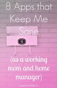 8 Apps that Keep Me Sane (as a working mom and home manager) | Living the Sweet Wife