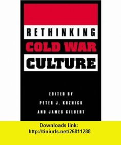 Rethinking Cold War Culture (9781560988694) Peter J. Kuznick, James Gilbert , ISBN-10: 156098869X  , ISBN-13: 978-1560988694 ,  , tutorials , pdf , ebook , torrent , downloads , rapidshare , filesonic , hotfile , megaupload , fileserve
