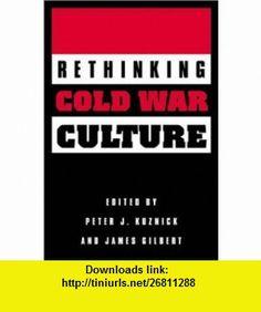 Rethinking Cold War Culture (9781560988694) Peter J. Kuznick, James Gilbert , ISBN-10: 156098869X  , ISBN-13: 978-1560988694 ,  , tutorials , pdf , ebook , torrent , downloads , rapidshare , filesonic , hotfile , megaupload , fileserve