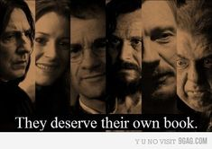 I just want a book purely about Remus. Just because I've always had this almost, but not quite, obsession with him.