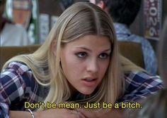 Don't be mean just be a bitch tv/movie scene