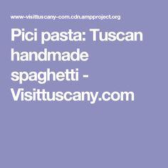 Pici pasta: Tuscan handmade spaghetti - Visittuscany.com