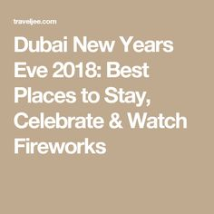 Dubai New Years Eve 2018: Best Places to Stay, Celebrate & Watch Fireworks