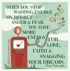 Stop wasting energy on regret, anger & fear...www.notsalmon.com
