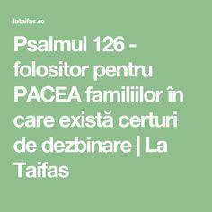 Psalmul 126 - folositor pentru PACEA familiilor în care există certuri de dezbinare | La Taifas Math Equations, Calendar, Bible, Life Planner