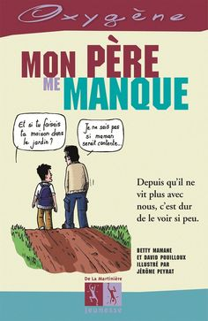 Mon père me manque, de Betty Mamane et David Pouilloux, illustré par Jérôme Peyrat, De La Martinière dans la collection Oxygène Le Divorce, David, Comic Books, Comics, Memes, Collection, Miss My Dad, Youth, Livres