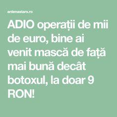 ADIO operații de mii de euro, bine ai venit mască de față mai bună decât botoxul, la doar 9 RON! Euro, Math Equations, Beauty, Health, Beauty Illustration