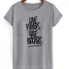 Love Players Hate Blockers T-shirt Price: 15.50 #tshirt Funny Shirt Sayings, Shirts With Sayings, Funny Shirts, Cute Graphic Tees, Graphic Shirts, Shirt Price, Workout Shirts, Hate, How To Look Better