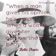 Bette Davis - lover her or hate her........the broad had style!!   If U R 2 young to know who she was; U should research her!  :)