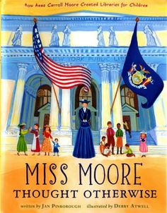 Miss Moore thought otherwise : how Anne Carroll Moore created libraries for children / written by Jan Pinborough ; illustrated by Debby Atwell