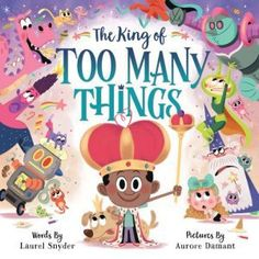 The King of TOO MANY THINGS by Laurel Snyder and Aurore Damant